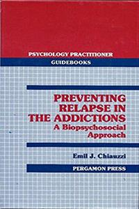 Preventing Relapse in the Addictions: A Biopsychosocial Approach (Psychology Practitioner Guidebooks) PDF