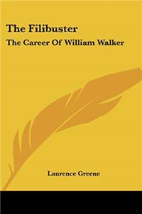 The Filibuster: The Career Of William Walker PDF