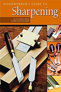Woodworker's Guide to Sharpening: All You Need to Know to Keep Your Tools Sharp PDF