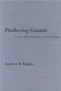 Producing Guanxi: Sentiment, Self, and Subculture in a North China Village (Comparative and International Working-) PDF